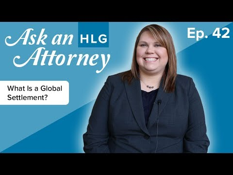 What Is a Global Settlement? - ASK AN HLG ATTORNEY - Ep. 42