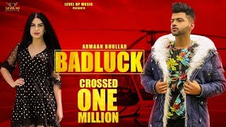 BADLUCK (Full Video) - Armaan Bhullar - Jaymeet- New Punjabi Songs 2019 - Latest Punjabi Song 2019