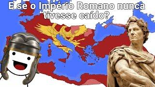 E se o Império Romano tivesse sobrevivido?(Completo)