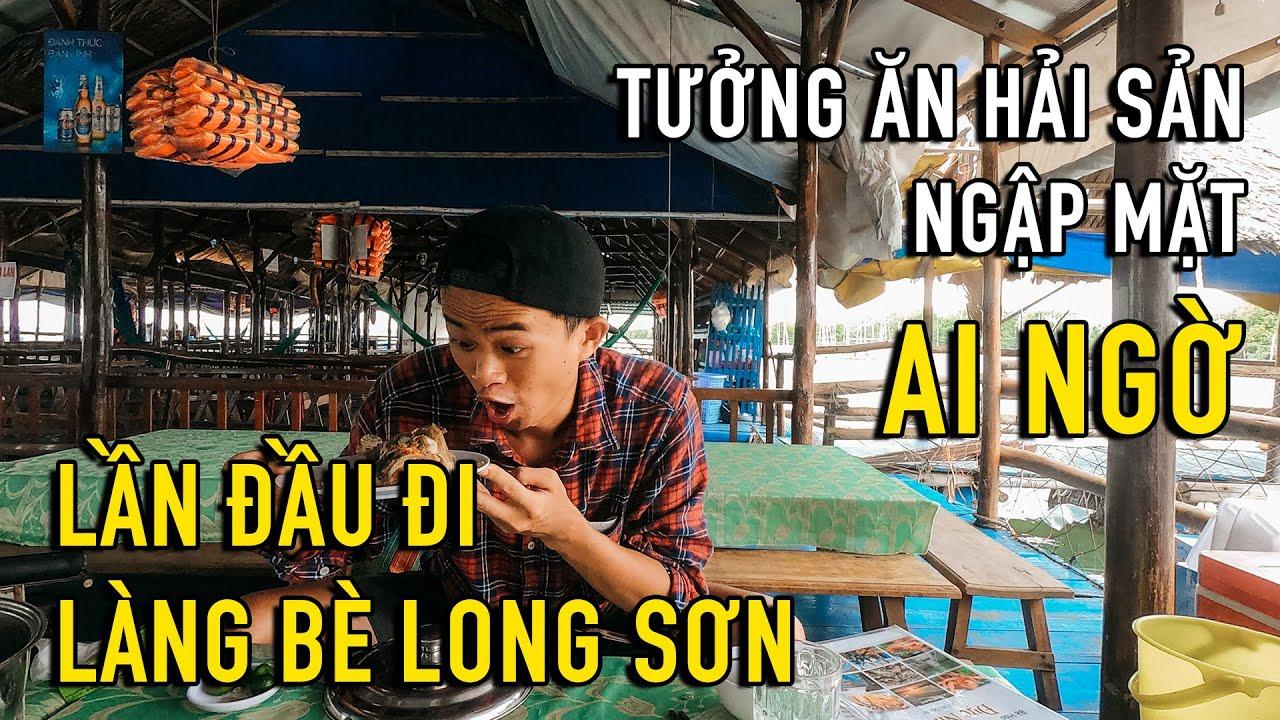 Lần đầu tiên vào làng bè Long Sơn, tưởng ăn hải sản ngập mặt ai ngờ?