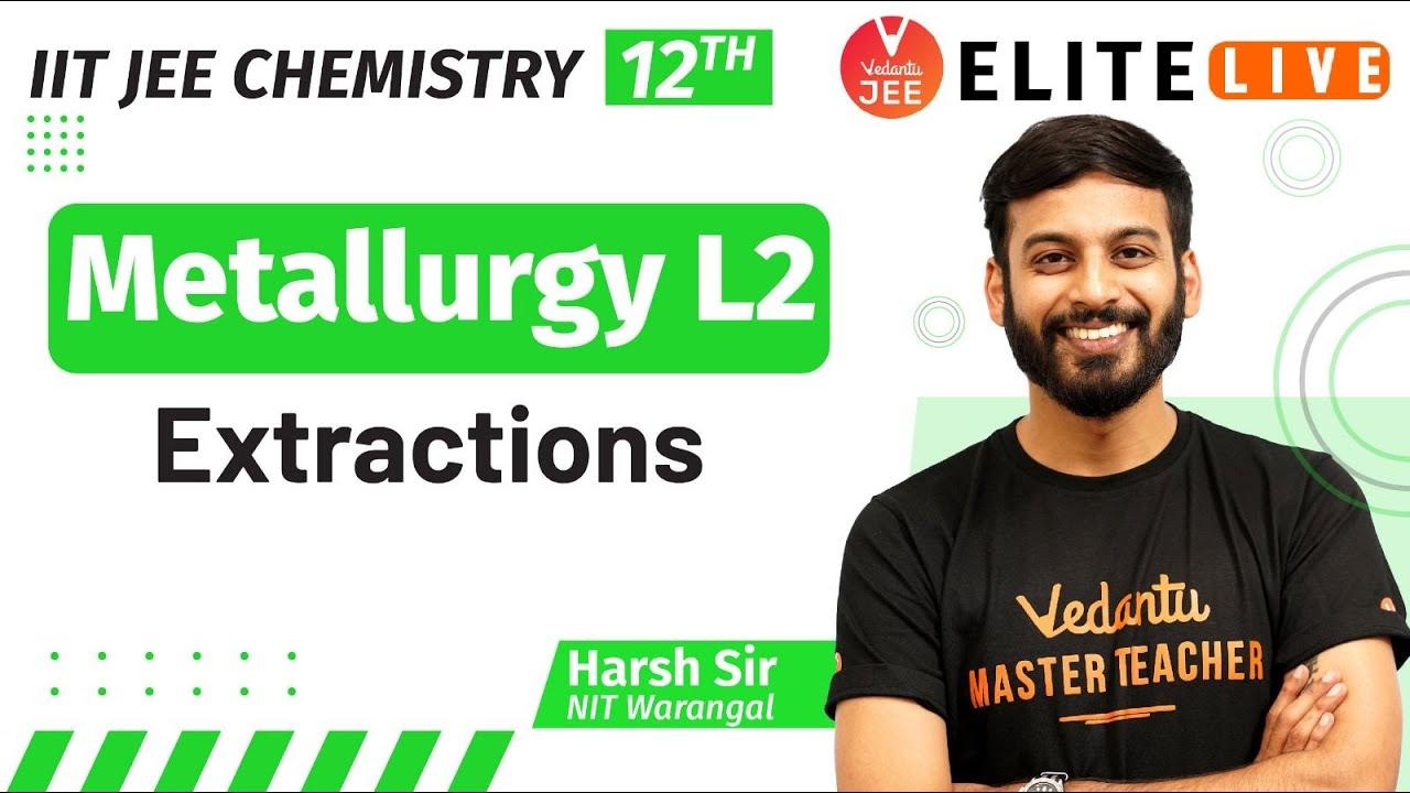 𝐌𝐞𝐭𝐚𝐥𝐥𝐮𝐫𝐠𝐲 JEE L2 [𝐄𝐱𝐭𝐫𝐚𝐜𝐭𝐢𝐨𝐧𝐬]   IIT JEE Chemistry (12th)   JEE 2022   𝐕𝐉𝐄𝐄 𝐄𝐥𝐢𝐭𝐞 𝐋𝐈𝐕𝐄   Harsh Sir