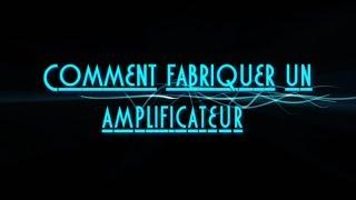 Badirus : [ 9 ] Comment  fabriquer un amplificateur