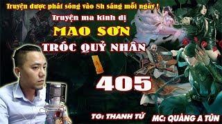 Mao Sơn Tróc Quỷ Nhân [ Tập 405 ] Tứ Bảo Trở Về - Truyện ma pháp sư - Quàng A Tũn