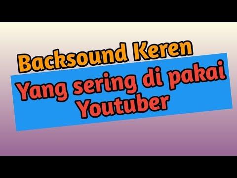backsound-keren-yang-sering-digunakan-youtuber- -youtuber-pemula