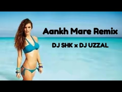 Aankh Mare (Remix)DJ SHK x DJ UZZAL