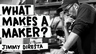 What Makes A Maker? Ep. 1 Jimmy Diresta