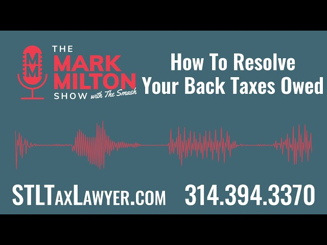 Ep. 38, Seg. 3: How to Resolve Your Back Taxes Owed