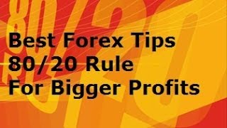 Best Forex Trading Tips - the 80 - 20 Rule Trading Tip for Bigger Currency Trading Profits