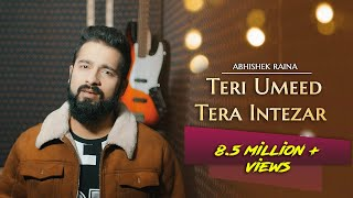 Teri Umeed Tera Intezar Unplugged Cover | Abhishek Raina | Deewana