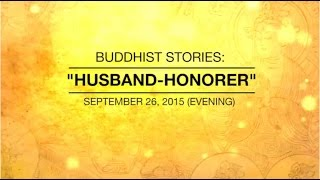 BUDDHIST STORIES: HUSBAND-HONORER - Sep 26, 2015 Evening