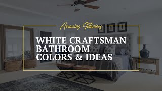White Craftsman Bathroom Colors & Ideas 🖌 Bathroom Tiles