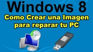Crear una Imagen de Windows 8 para reparar tu PC