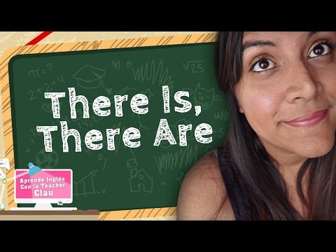 Aprende en Inglés There Is, There are.