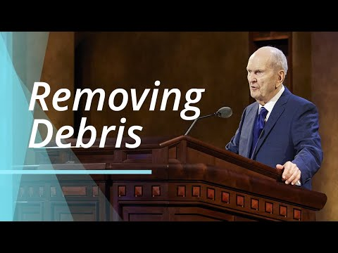 Become More Worthy by Removing Debris from Our Lives   Russell M. Nelson