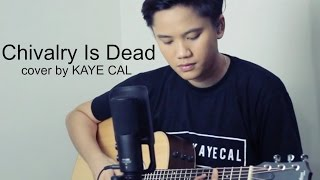 Chivalry Is Dead - Trevor Wesley (KAYE CAL Acoustic Cover)