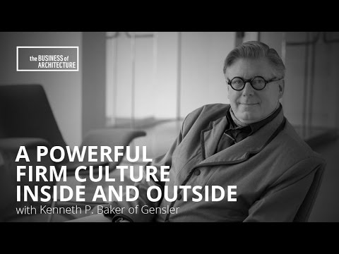A Powerful Firm Culture Inside and Outside With Kenneth Baker of Gensler