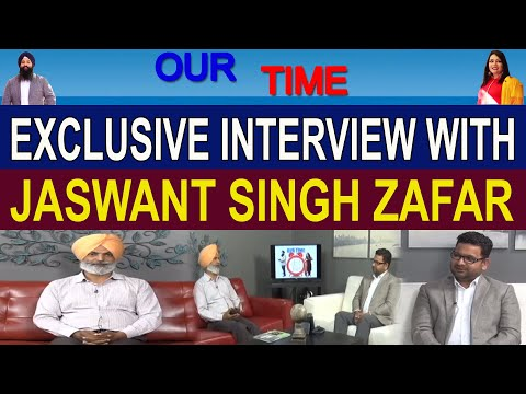 Jaswant Singh Zafar | Exclusive Interview | Our Time
