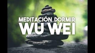WU WEI | ¿QUÉ ES? | MEDITACIÓN RELAJACIÓN  WU WEI | MEDITACIONES GUIADAS PARA DORMIR | ❤ EASY ZEN