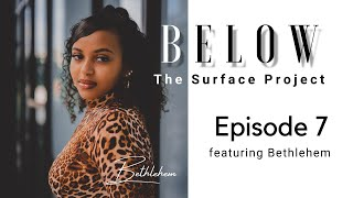 Below The Surface Project: Episode 7 featuring Bethlehem