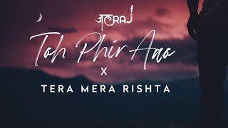 Toh Phir Aao x Tera Mera Rishta - JalRaj Mp3 Song Download