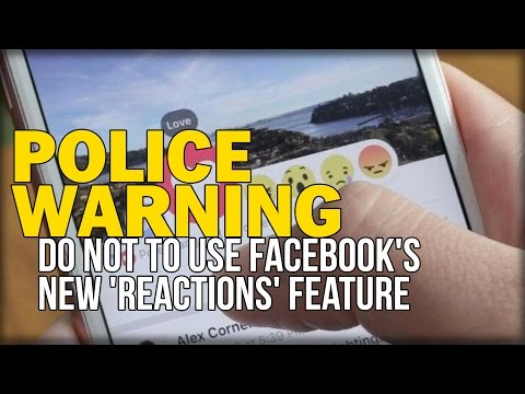 POLICE WARNING PEOPLE NOT TO USE FACEBOOK'S NEW 'REACTIONS' FEATURE