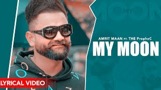Amrit Maan : My Moon | Lyrical Video | The PropheC | Mahira Sharma | Latest Punjabi Songs 2019