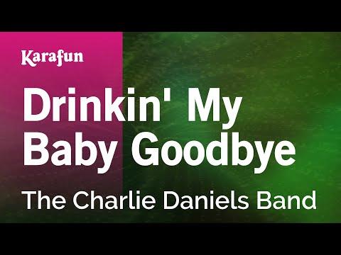 Karaoke Drinkin' My Baby Goodbye - The Charlie Daniels Band *