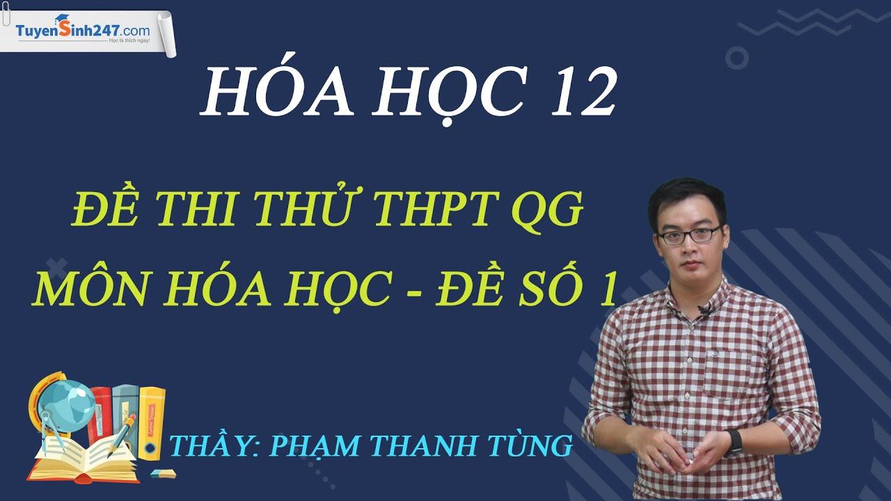 Đề thi thử THPT QG môn Hóa học 2020 – Đề số 1 – Thầy Phạm Thanh Tùng