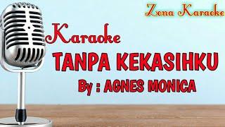 KARAOKE TANPA KEKASIHKU (AGNES MONICA)