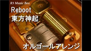 Reboot/東方神起【オルゴール】 (フジテレビ系ドラマ「明日の約束」主題歌)