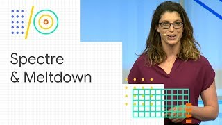 Lessons from Spectre and Meltdown, and how the whole web is getting safer (Google I/O '18)