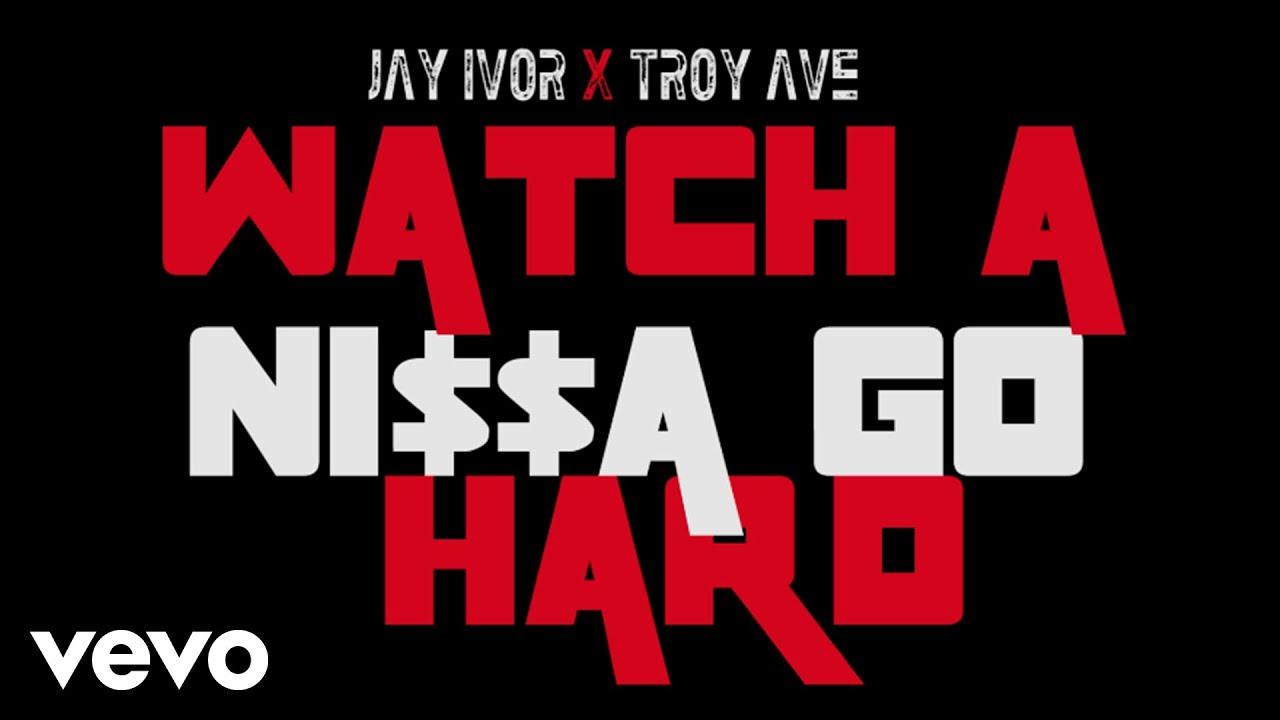 Jay Ivor - Watch A Ni$$a Go Hard (Audio) ft. Troy Ave