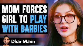 Mom Forces Girl To Play With Barbies, Instantly Regrets It ft. SSSniperwolf | Dhar Mann