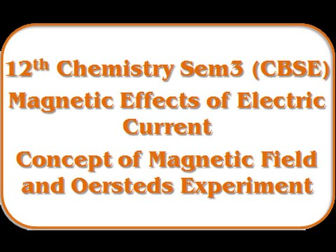 Concept of magnetic field and Oersteds experiment - 12th Physics Semester-3 Eng.Med (GSEB)