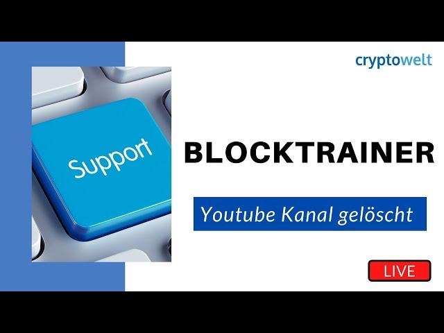 Blocktrainer youtube Kanal gelöscht - Support von der Community