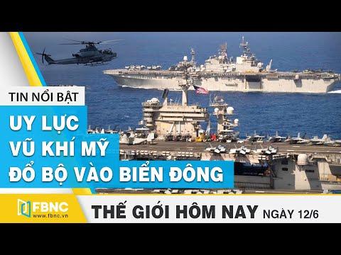 Tin thế giới nổi bật 12/6/2020 | Uy lực vũ khí Mỹ đổ bộ vào Biển Đông | FBNC