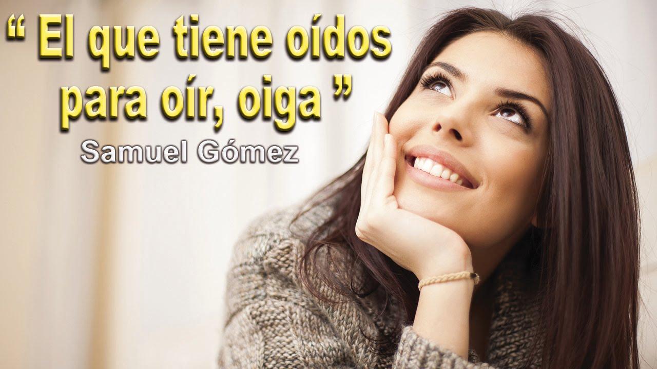 251015 El Que Tiene Oidos Para Oir Oiga Samuel Gomez Youtube