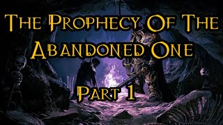 The Prophecy Of The Abandoned One - Part 1