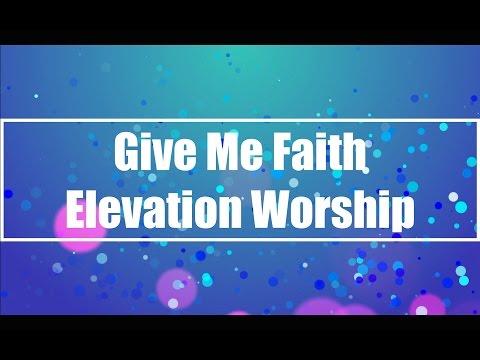 Give Me Faith - Elevation Worship (Lyrics)