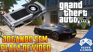 JOGANDO GTA V PC SEM PLACA DE VÍDEO!