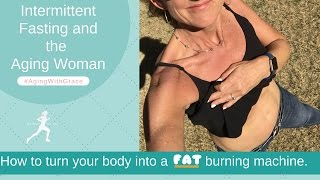 Intermittent Fasting and the Aging Woman | How To Turn Your Body Into A Fat Burning Machine