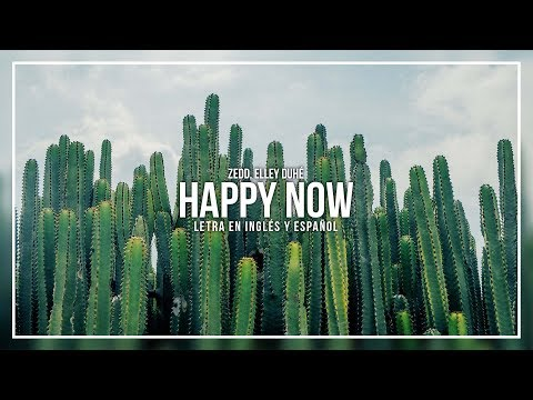 ZEDD, ELLEY DUHÉ - HAPPY NOW | LETRA EN INGLÉS Y ESPAÑOL