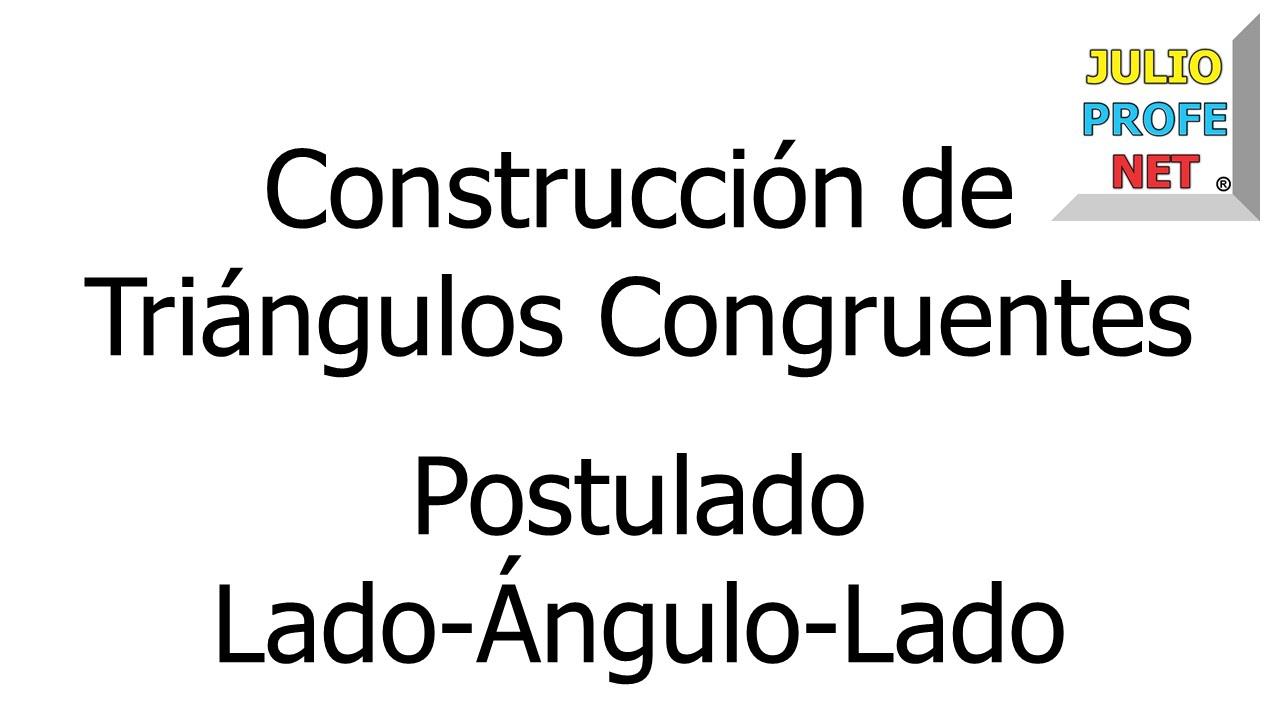 CONSTRUIR TRIÁNGULO CONGRUENTE A OTRO USANDO POSTULADO LAL