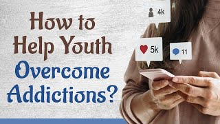 How to Help Youth Overcome Addictions?