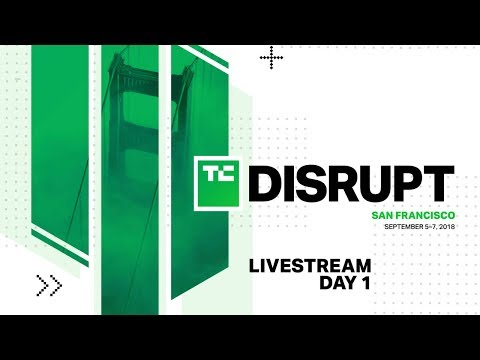 Live from Disrupt SF 2018 Day 1