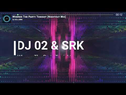 Wheres The Party Tonight (Nightout Mix) - DJ 02 & SRK