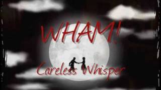 WHAM! - Careless Whisper (with lyrics)