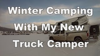 Winter Camping With My New Truck Camper