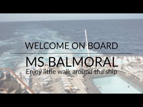 Welcome on board Ms Balmoral - Enjoy little walk around the ship