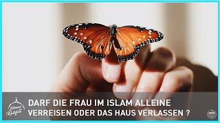 Darf die Frau im Islam alleine verreisen oder das Haus verlassen ?   Stimme des Kalifen